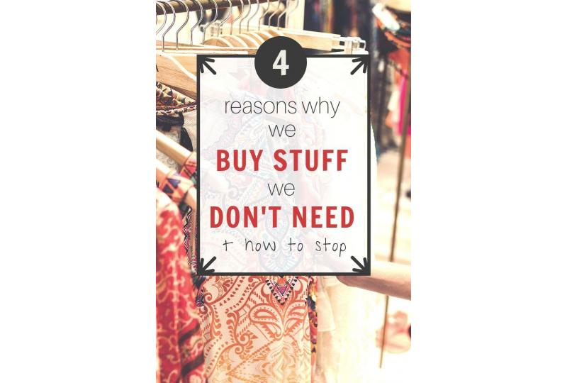 WHY DO WE BUY THINGS WE DON'T NEED? AND HOW TO STOP
